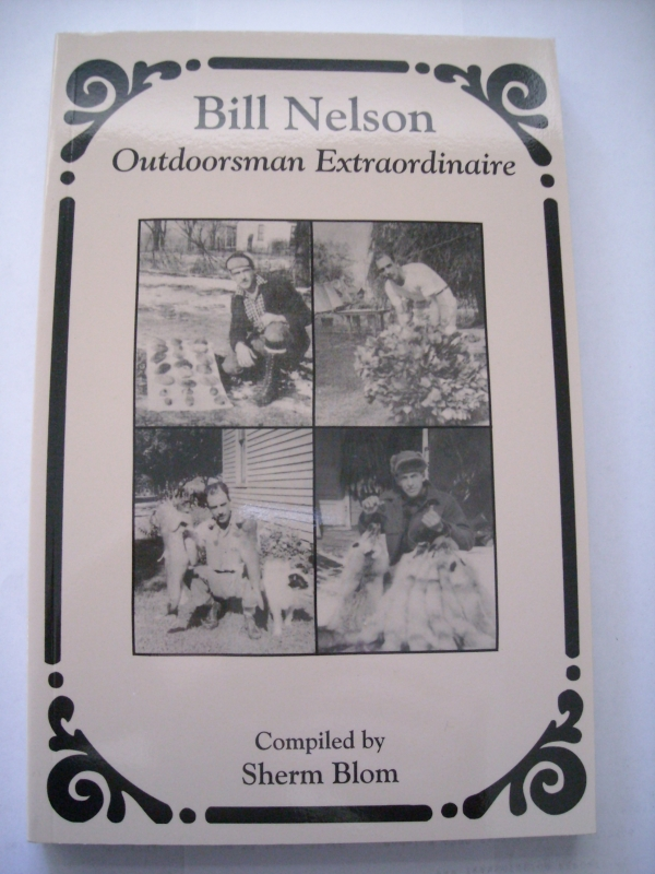 Bill Nelson: Outdoorsman Extraordinaire by Sherm Blom