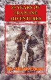 55 Years of Trapline Adventures by Morris Fenner