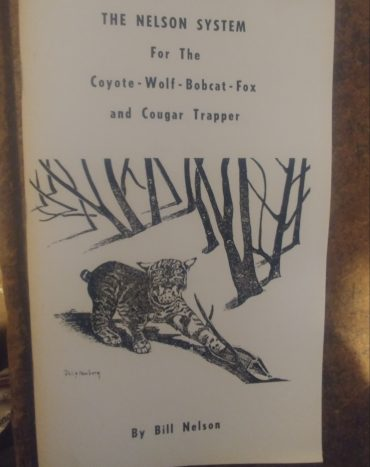 The Nelson System For The Coyote, Wolf, Bobcat, Fox, and Cougar Trapper By Bill Nelson